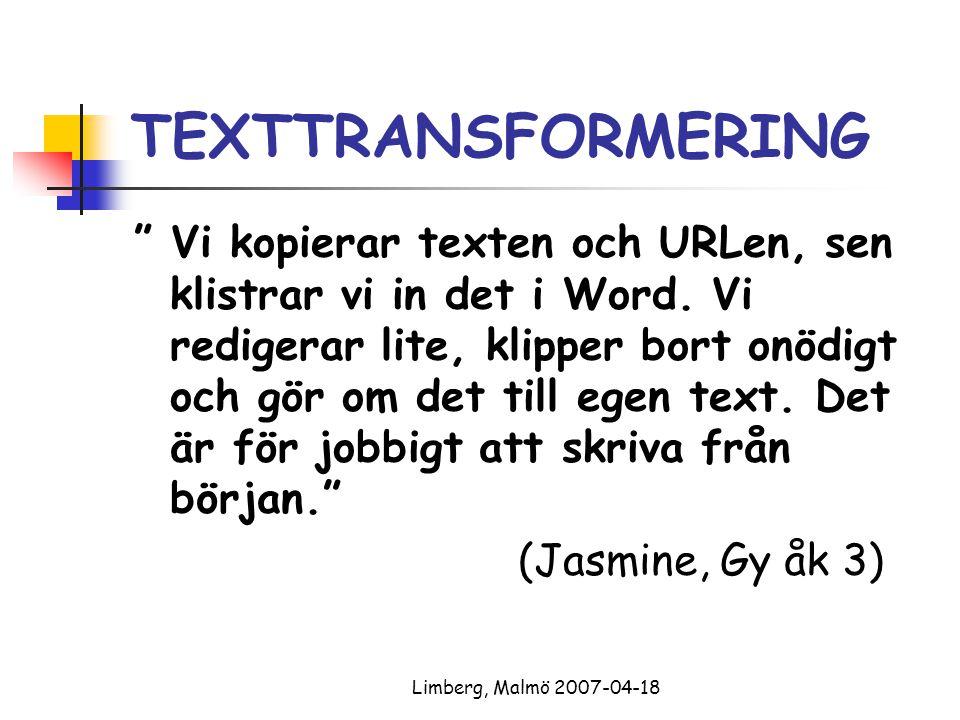 """Limberg, Malmö 2007-04-18 TEXTTRANSFORMERING """" Vi kopierar texten och URLen, sen klistrar vi in det i Word. Vi redigerar lite, klipper bort onödigt oc"""