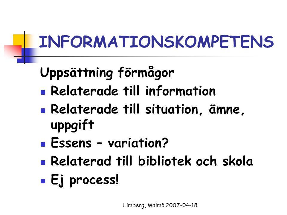 Limberg, Malmö 2007-04-18 INFORMATIONSKOMPETENS Uppsättning förmågor Relaterade till information Relaterade till situation, ämne, uppgift Essens – var