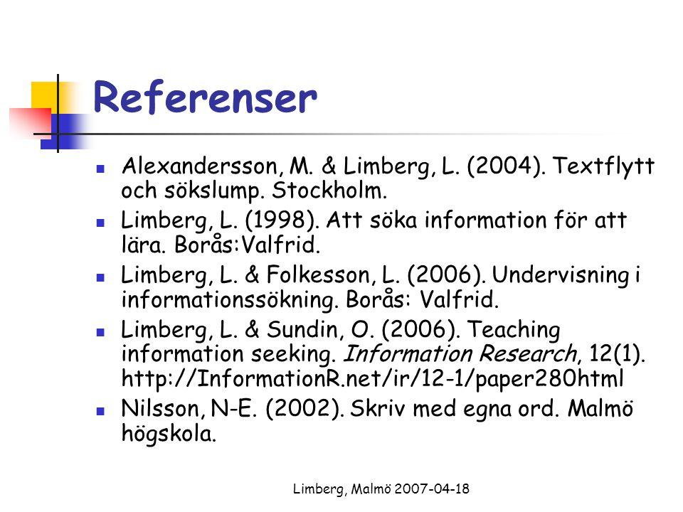 Limberg, Malmö 2007-04-18 Referenser Alexandersson, M. & Limberg, L. (2004). Textflytt och sökslump. Stockholm. Limberg, L. (1998). Att söka informati