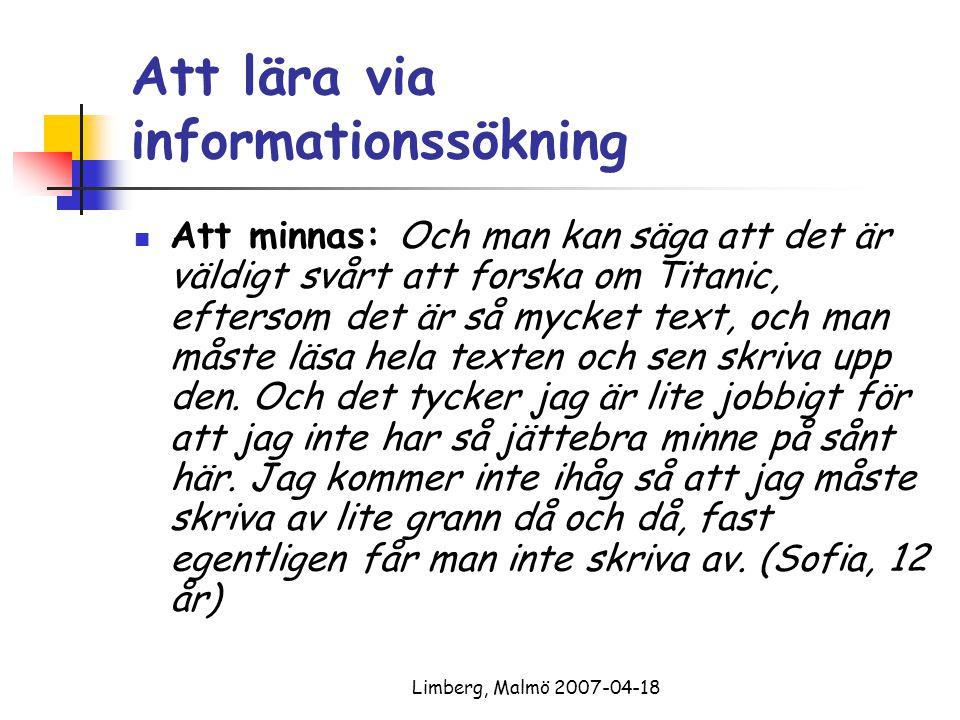 Limberg, Malmö 2007-04-18 EXEMPEL - undervisning Att ställa frågor: undersökningsfrågor, sökfrågor, frågor till material Att välja och värdera källor Att bearbeta information