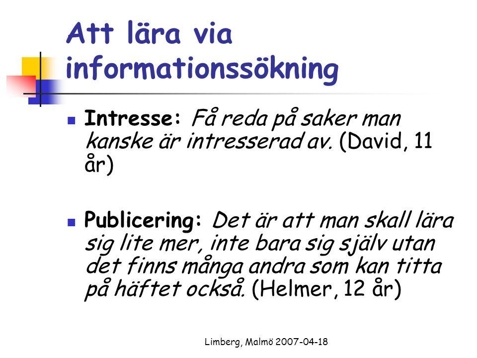 Limberg, Malmö 2007-04-18 Att lära via informationssökning Intresse: Få reda på saker man kanske är intresserad av. (David, 11 år) Publicering: Det är