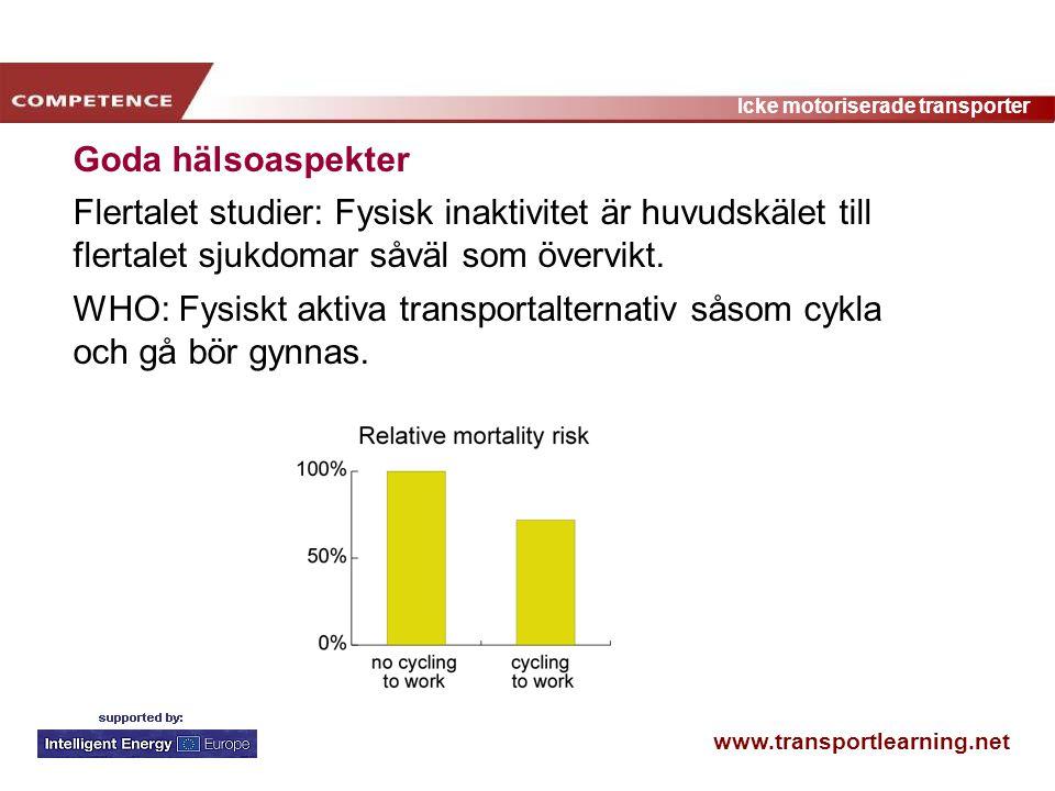 www.transportlearning.net Icke motoriserade transporter Goda hälsoaspekter Flertalet studier: Fysisk inaktivitet är huvudskälet till flertalet sjukdom