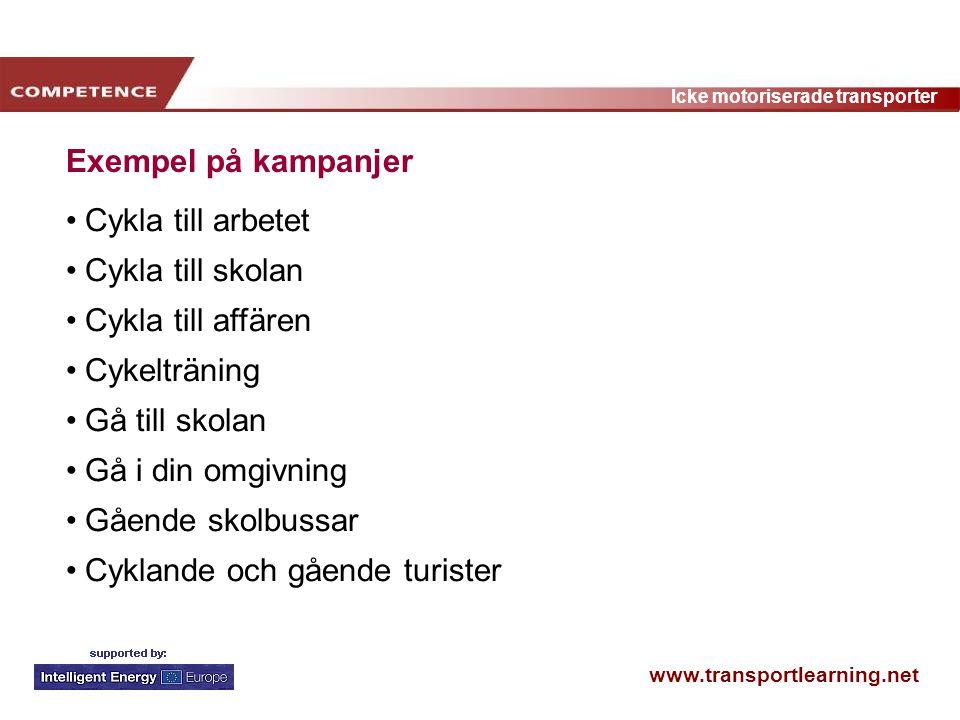 www.transportlearning.net Icke motoriserade transporter Exempel på kampanjer Cykla till arbetet Cykla till skolan Cykla till affären Cykelträning Gå t