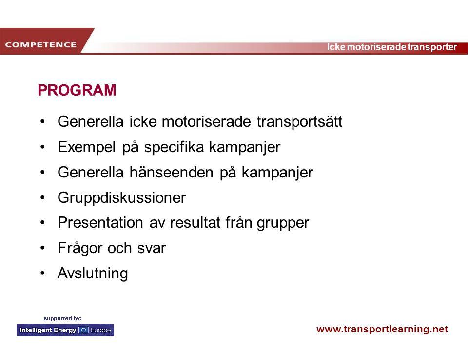 www.transportlearning.net Icke motoriserade transporter Grunderna för en kampanj Hur man når ut till målgruppen Personlig kommunikation Ambassadörer Annonsering Skrivet material (utskrifter, e-post, brev) Medial bevakning