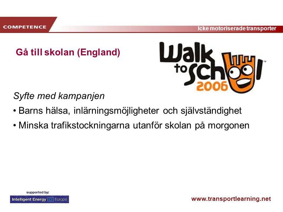 www.transportlearning.net Icke motoriserade transporter Gå till skolan (England) Syfte med kampanjen Barns hälsa, inlärningsmöjligheter och självständ