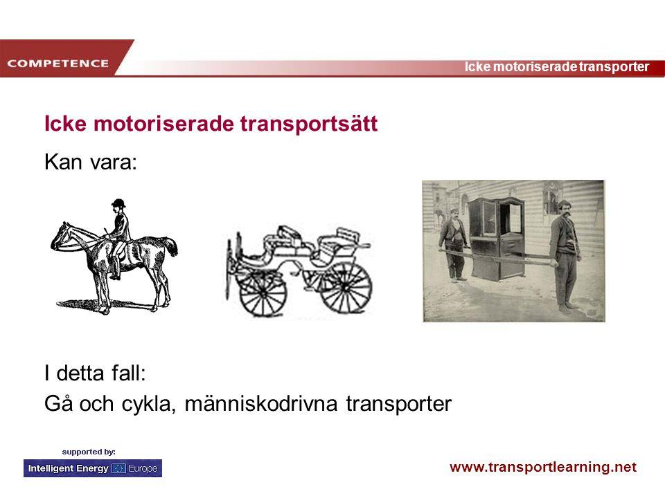 www.transportlearning.net Icke motoriserade transporter Icke motoriserade transportsätt Kan vara: I detta fall: Gå och cykla, människodrivna transport
