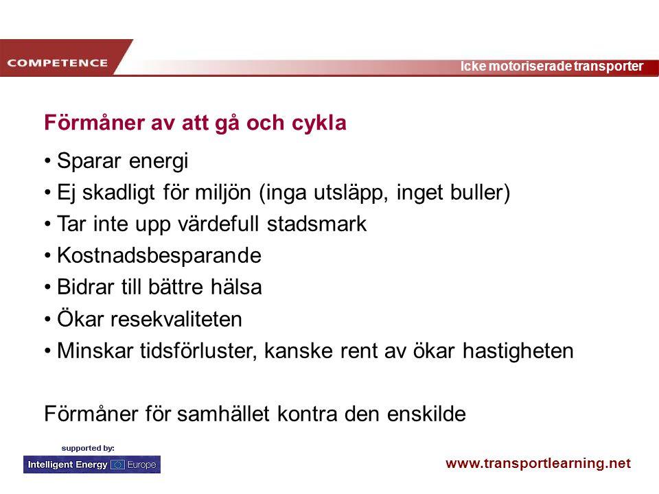 www.transportlearning.net Icke motoriserade transporter Förmåner av att gå och cykla Sparar energi Ej skadligt för miljön (inga utsläpp, inget buller)