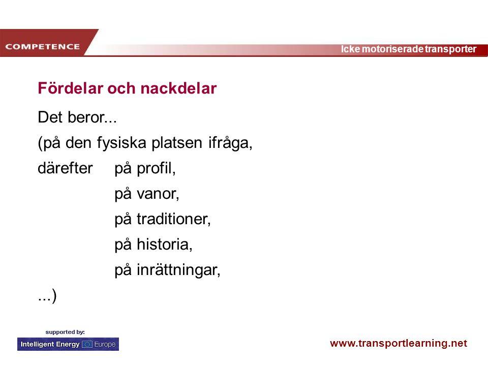 www.transportlearning.net Icke motoriserade transporter Fördelar och nackdelar Det beror... (på den fysiska platsen ifråga, därefterpå profil, på vano