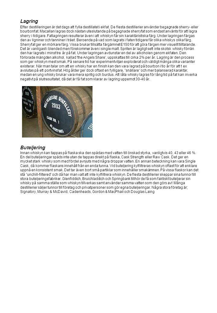 Lagring Efter destilleringen är det dags att fylla destillatet i ekfat. De flesta destillerier använder begagnade sherry- eller bourbonfat. Macallan l
