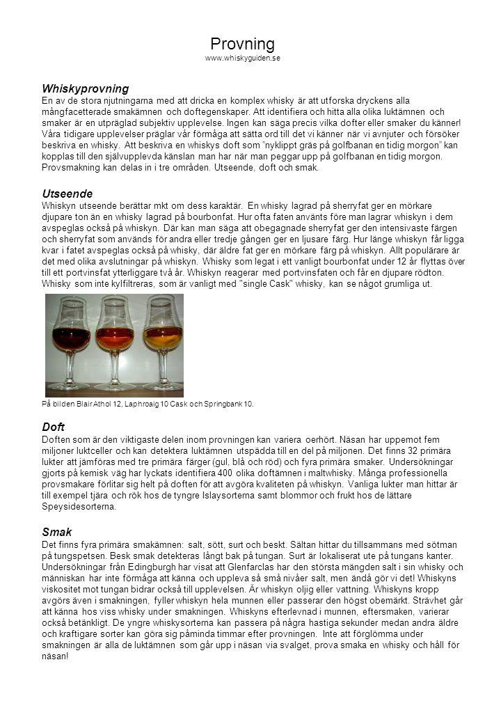 Whiskyprovning En av de stora njutningarna med att dricka en komplex whisky är att utforska dryckens alla mångfacetterade smakämnen och doftegenskaper