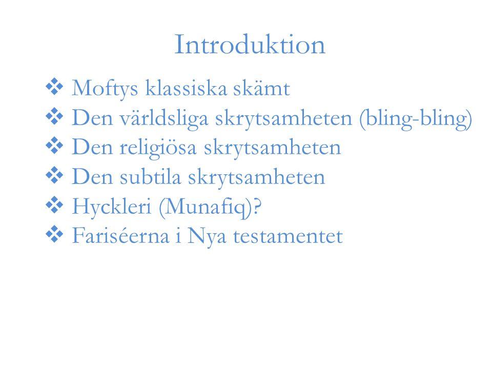 Introduktion  Moftys klassiska skämt  Den världsliga skrytsamheten (bling-bling)  Den religiösa skrytsamheten  Den subtila skrytsamheten  Hyckleri (Munafiq).