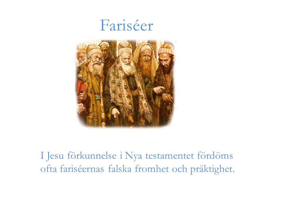 Fariséer I Jesu förkunnelse i Nya testamentet fördöms ofta fariséernas falska fromhet och präktighet.