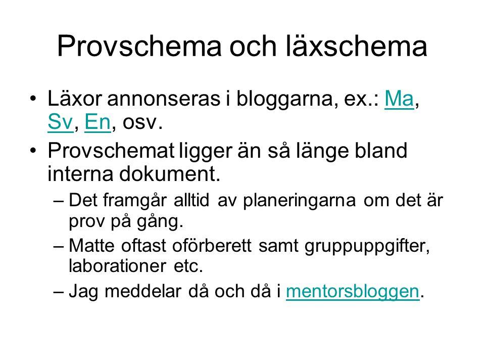 Provschema och läxschema Läxor annonseras i bloggarna, ex.: Ma, Sv, En, osv.Ma SvEn Provschemat ligger än så länge bland interna dokument.