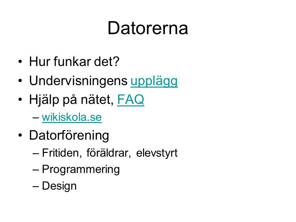 Datorerna Hur funkar det? Undervisningens uppläggupplägg Hjälp på nätet, FAQFAQ –wikiskola.sewikiskola.se Datorförening –Fritiden, föräldrar, elevstyr