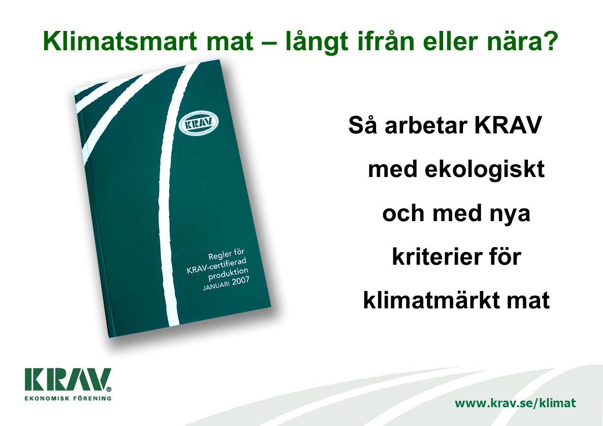 www.krav.se/klimat Så arbetar KRAV med ekologiskt och med nya kriterier för klimatmärkt mat Klimatsmart mat – långt ifrån eller nära