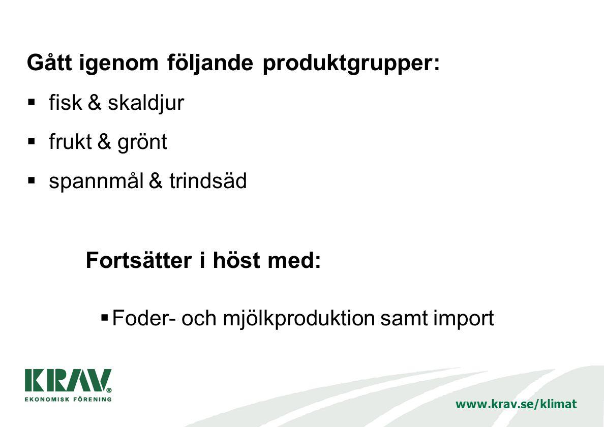 www.krav.se/klimat Gått igenom följande produktgrupper:  fisk & skaldjur  frukt & grönt  spannmål & trindsäd Fortsätter i höst med:  Foder- och mj