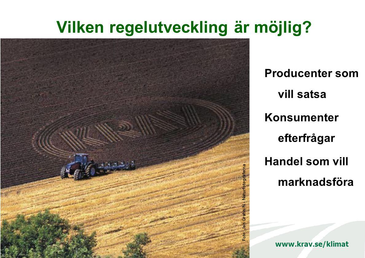 www.krav.se/klimat Vilken regelutveckling är möjlig? Producenter som vill satsa Konsumenter efterfrågar Handel som vill marknadsföra