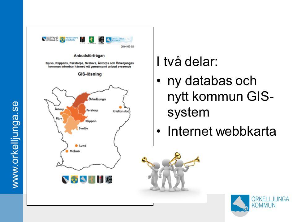 I två delar: ny databas och nytt kommun GIS- system Internet webbkarta