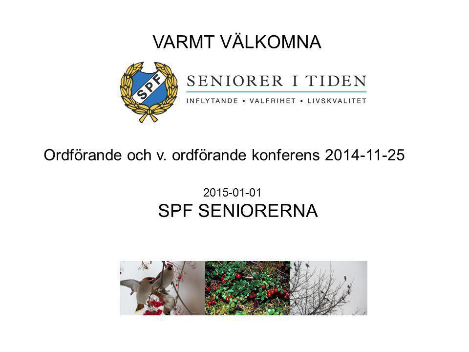 2015-01-01 SPF SENIORERNA Ordförande och v. ordförande konferens 2014-11-25 VARMT VÄLKOMNA