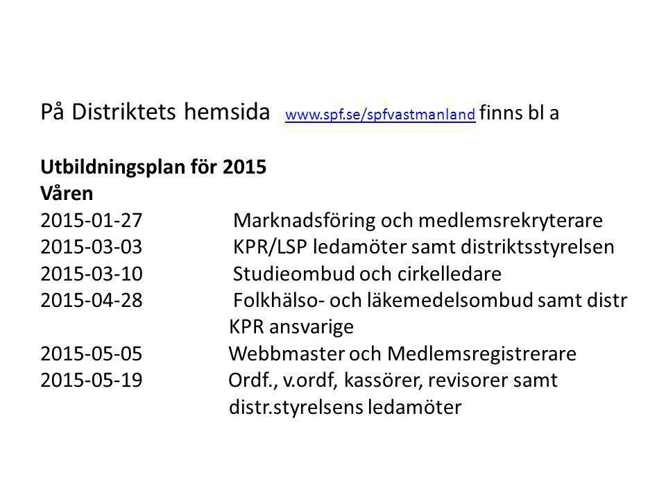 På Distriktets hemsida www.spf.se/spfvastmanland finns bl a Utbildningsplan för 2015 Våren 2015-01-27 Marknadsföring och medlemsrekryterare 2015-03-03