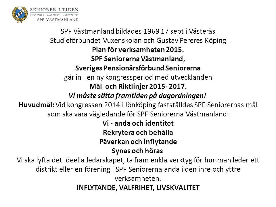 SPF Västmanland bildades 1969 17 sept i Västerås Studieförbundet Vuxenskolan och Gustav Pereres Köping Plan för verksamheten 2015. SPF Seniorerna Väst