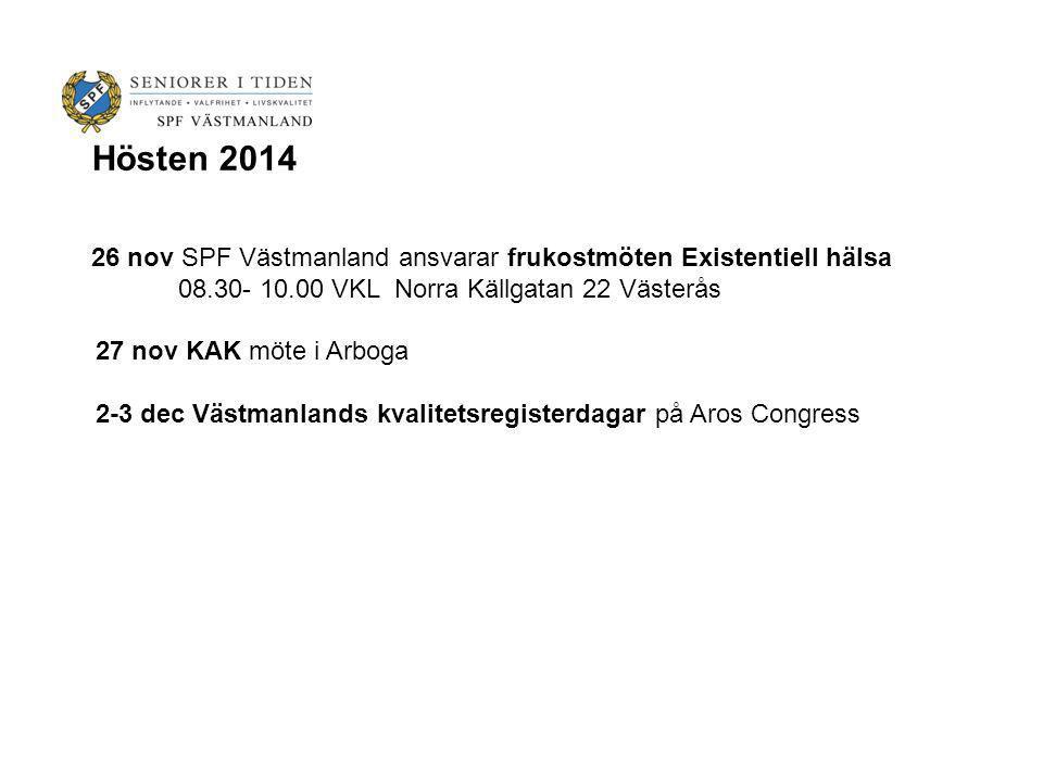 Hösten 2014 26 nov SPF Västmanland ansvarar frukostmöten Existentiell hälsa 08.30- 10.00 VKL Norra Källgatan 22 Västerås 27 nov KAK möte i Arboga 2-3