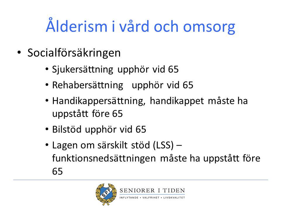 Ålderism i vård och omsorg Socialförsäkringen Sjukersättning upphör vid 65 Rehabersättning upphör vid 65 Handikappersättning, handikappet måste ha upp