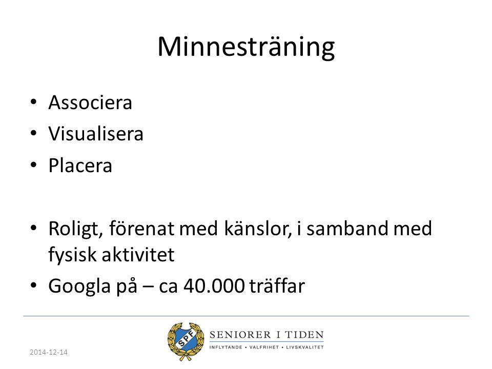 Minnesträning Associera Visualisera Placera Roligt, förenat med känslor, i samband med fysisk aktivitet Googla på – ca 40.000 träffar 2014-12-14