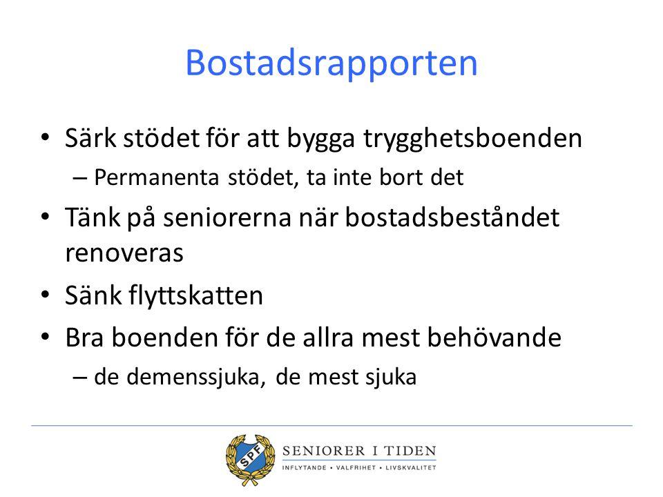 Bostadsrapporten Särk stödet för att bygga trygghetsboenden – Permanenta stödet, ta inte bort det Tänk på seniorerna när bostadsbeståndet renoveras Sä