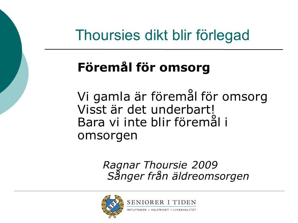 Thoursies dikt blir förlegad Föremål för omsorg Vi gamla är föremål för omsorg Visst är det underbart! Bara vi inte blir föremål i omsorgen Ragnar Tho
