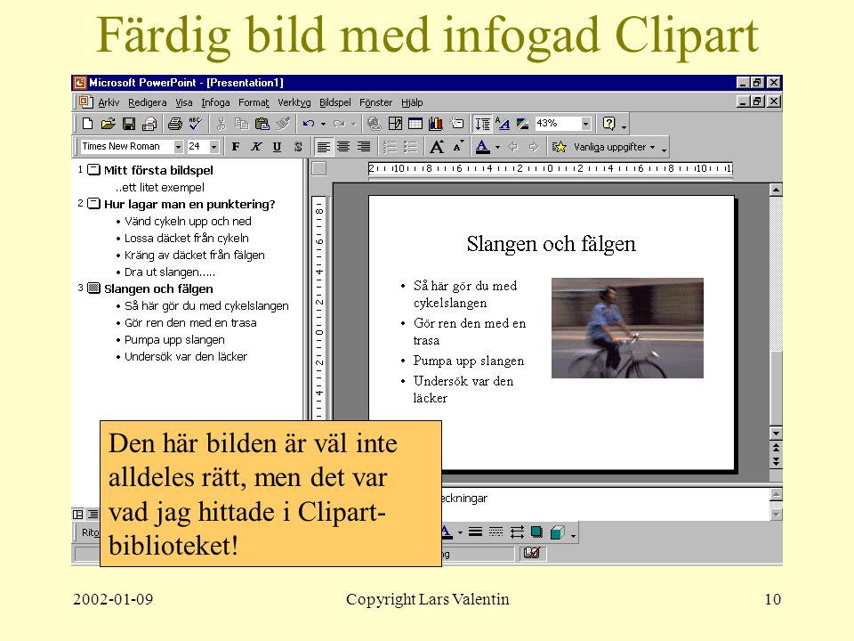 2002-01-09Copyright Lars Valentin10 Färdig bild med infogad Clipart Den här bilden är väl inte alldeles rätt, men det var vad jag hittade i Clipart- biblioteket!