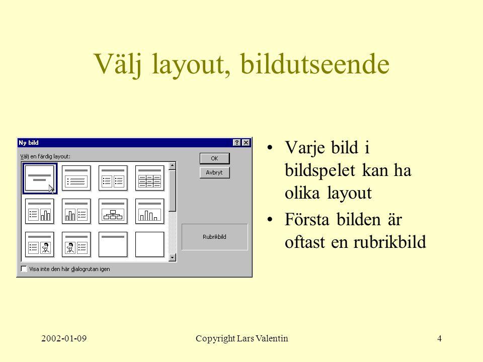 2002-01-09Copyright Lars Valentin4 Välj layout, bildutseende Varje bild i bildspelet kan ha olika layout Första bilden är oftast en rubrikbild