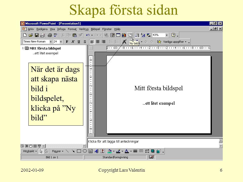 2002-01-09Copyright Lars Valentin6 Skapa första sidan När det är dags att skapa nästa bild i bildspelet, klicka på Ny bild