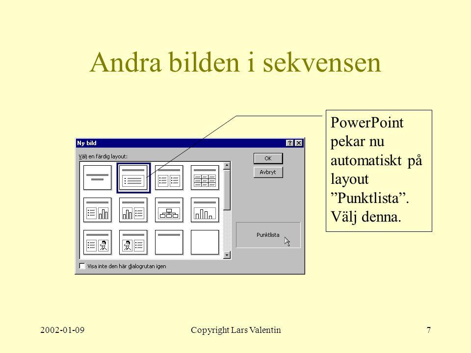 2002-01-09Copyright Lars Valentin7 Andra bilden i sekvensen PowerPoint pekar nu automatiskt på layout Punktlista .