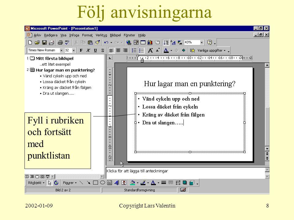 2002-01-09Copyright Lars Valentin8 Följ anvisningarna Fyll i rubriken och fortsätt med punktlistan