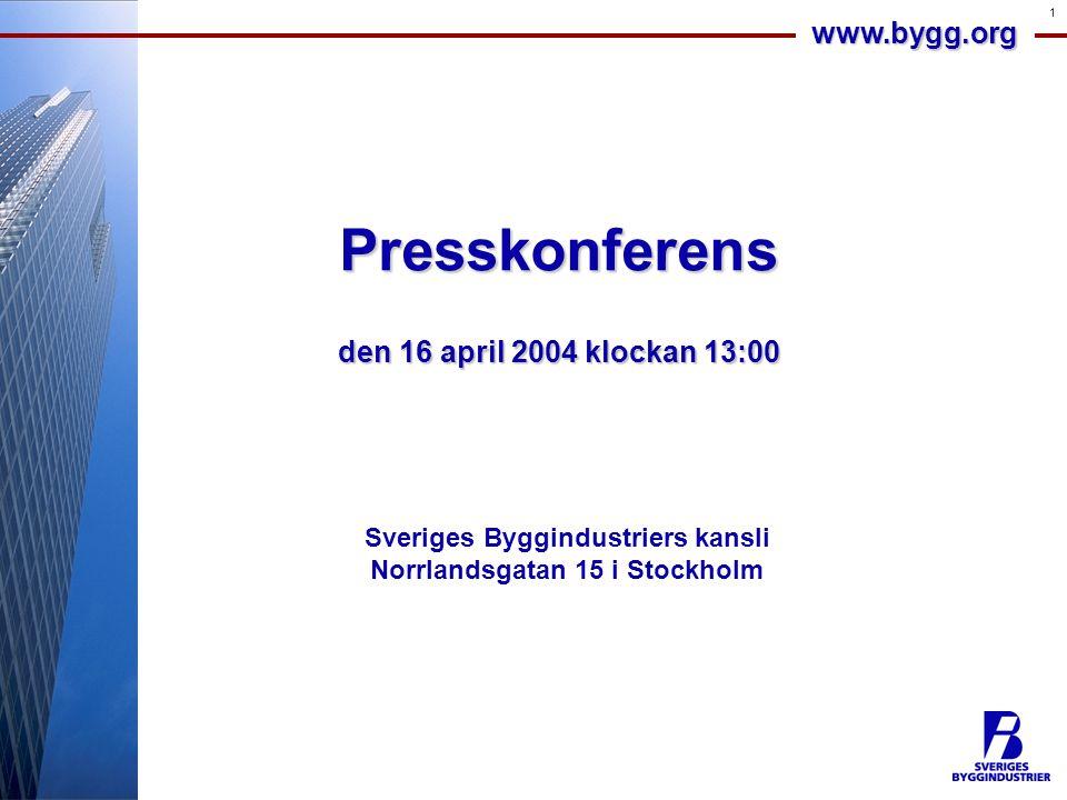 www.bygg.org 1 Presskonferens den 16 april 2004 klockan 13:00 Sveriges Byggindustriers kansli Norrlandsgatan 15 i Stockholm