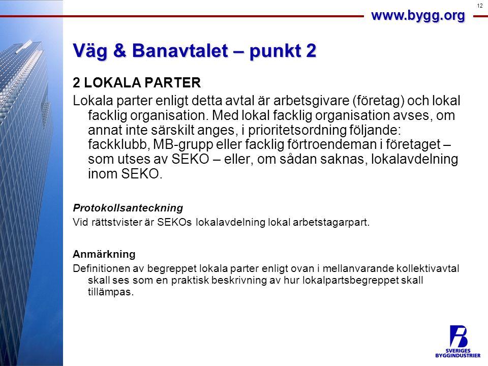 www.bygg.org 12 Väg & Banavtalet – punkt 2 2 LOKALA PARTER Lokala parter enligt detta avtal är arbetsgivare (företag) och lokal facklig organisation.