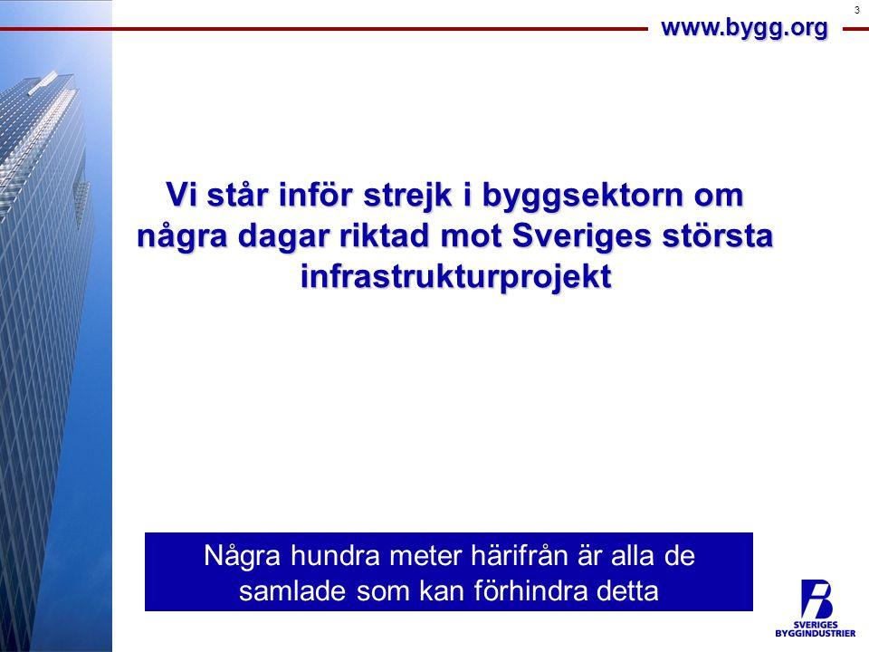 www.bygg.org 3 Vi står inför strejk i byggsektorn om några dagar riktad mot Sveriges största infrastrukturprojekt Några hundra meter härifrån är alla de samlade som kan förhindra detta