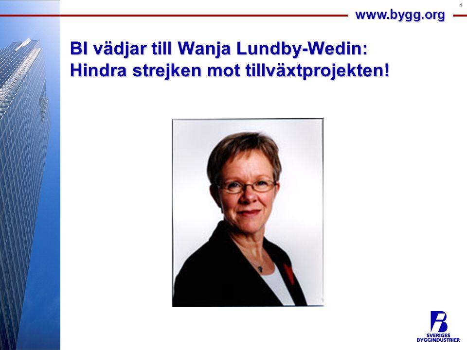 www.bygg.org 4 BI vädjar till Wanja Lundby-Wedin: Hindra strejken mot tillväxtprojekten!
