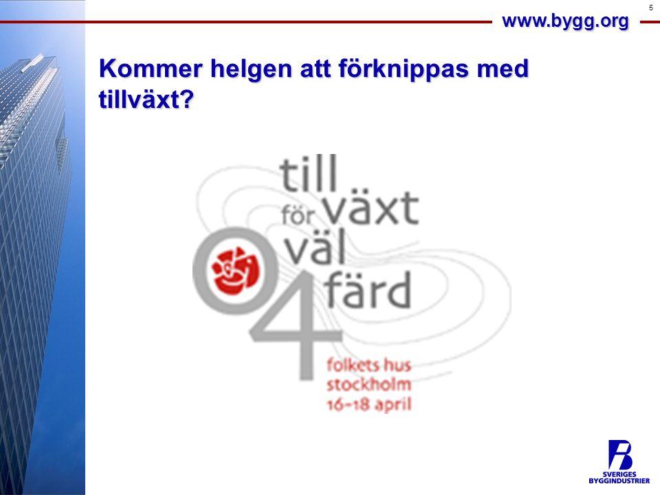 www.bygg.org 5 Kommer helgen att förknippas med tillväxt