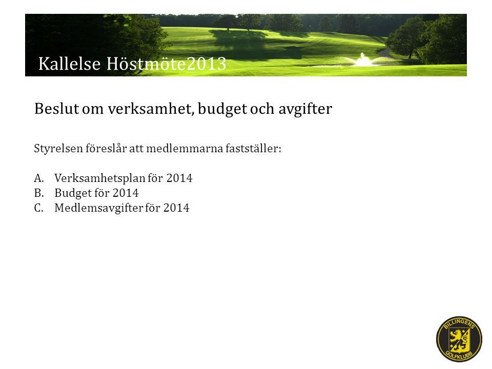 Kallelse Höstmöte2013 Styrelsen föreslår att medlemmarna fastställer: A.Verksamhetsplan för 2014 B.Budget för 2014 C.Medlemsavgifter för 2014 Beslut om verksamhet, budget och avgifter