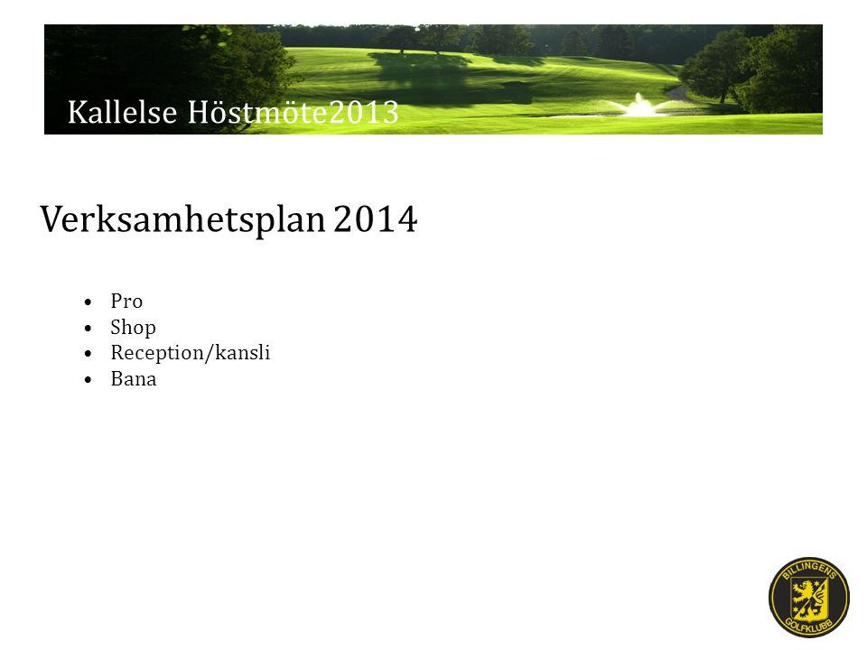 Kallelse Höstmöte2013 Verksamhetsplan 2014 Pro Shop Reception/kansli Bana
