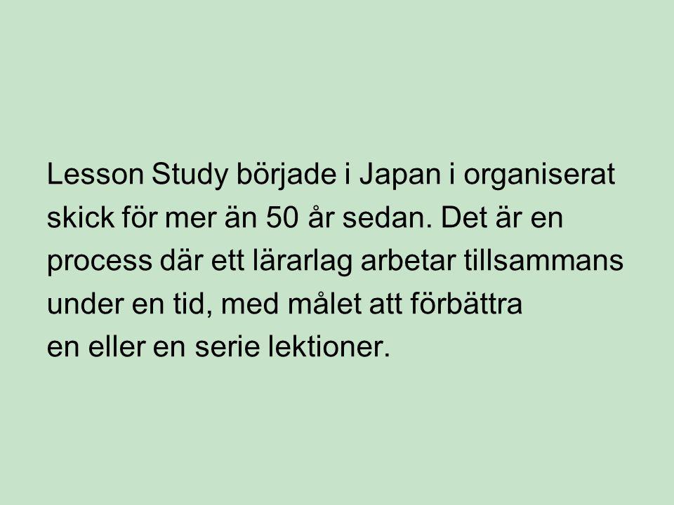 Lesson Study började i Japan i organiserat skick för mer än 50 år sedan.