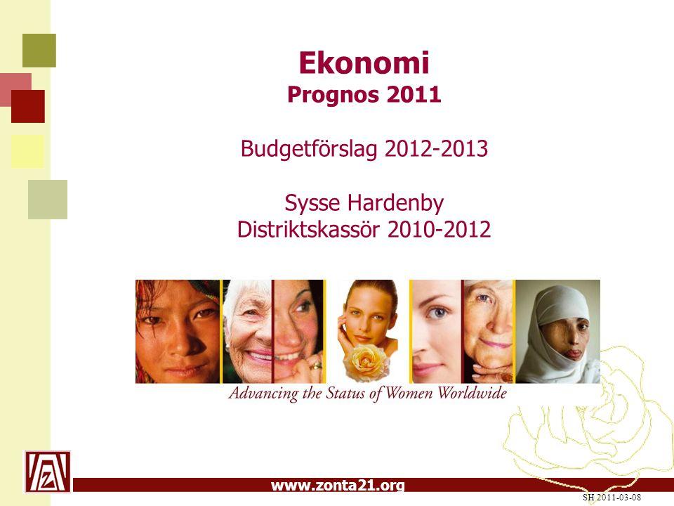 www.zonta21.org SH 2011-03-08 Ekonomi Prognos 2011 Budgetförslag 2012-2013 Sysse Hardenby Distriktskassör 2010-2012