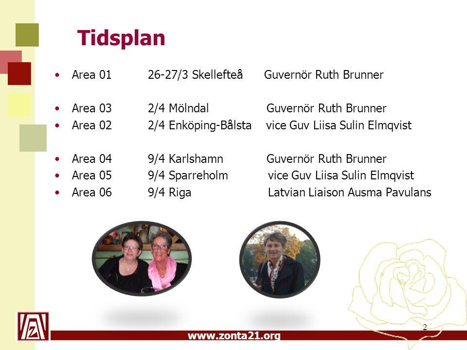 www.zonta21.org Tidsplan Area 01 26-27/3 Skellefteå Guvernör Ruth Brunner Area 032/4 Mölndal Guvernör Ruth Brunner Area 022/4 Enköping-Bålsta vice Guv