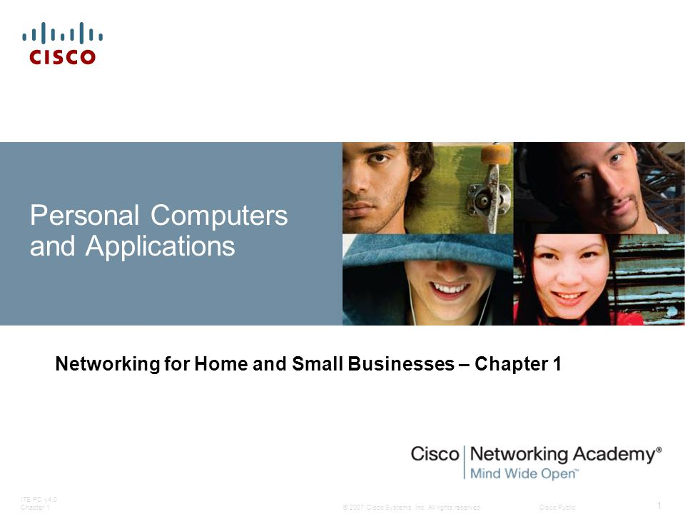 © 2007 Cisco Systems, Inc. All rights reserved.Cisco Public ITE PC v4.0 Chapter 1 1 Personal Computers and Applications Networking for Home and Small