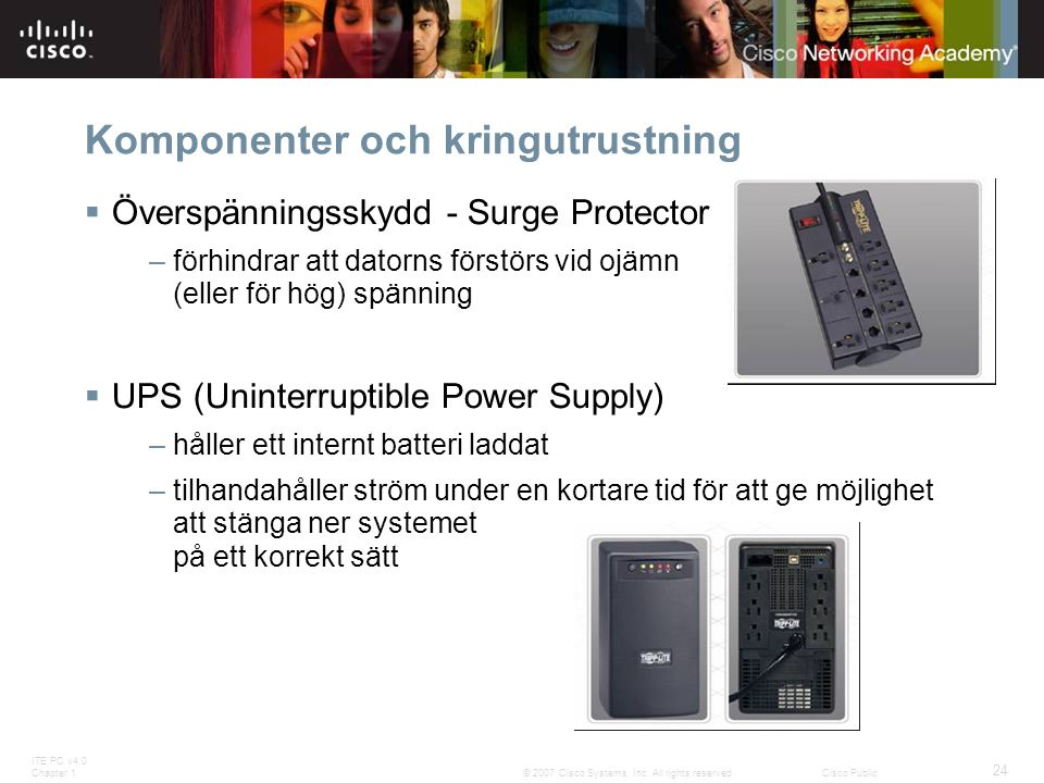 ITE PC v4.0 Chapter 1 24 © 2007 Cisco Systems, Inc. All rights reserved.Cisco Public Komponenter och kringutrustning  Överspänningsskydd - Surge Prot