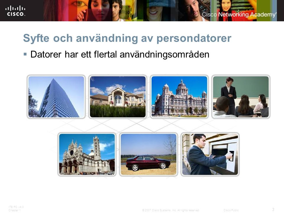 ITE PC v4.0 Chapter 1 3 © 2007 Cisco Systems, Inc. All rights reserved.Cisco Public Syfte och användning av persondatorer  Datorer har ett flertal an