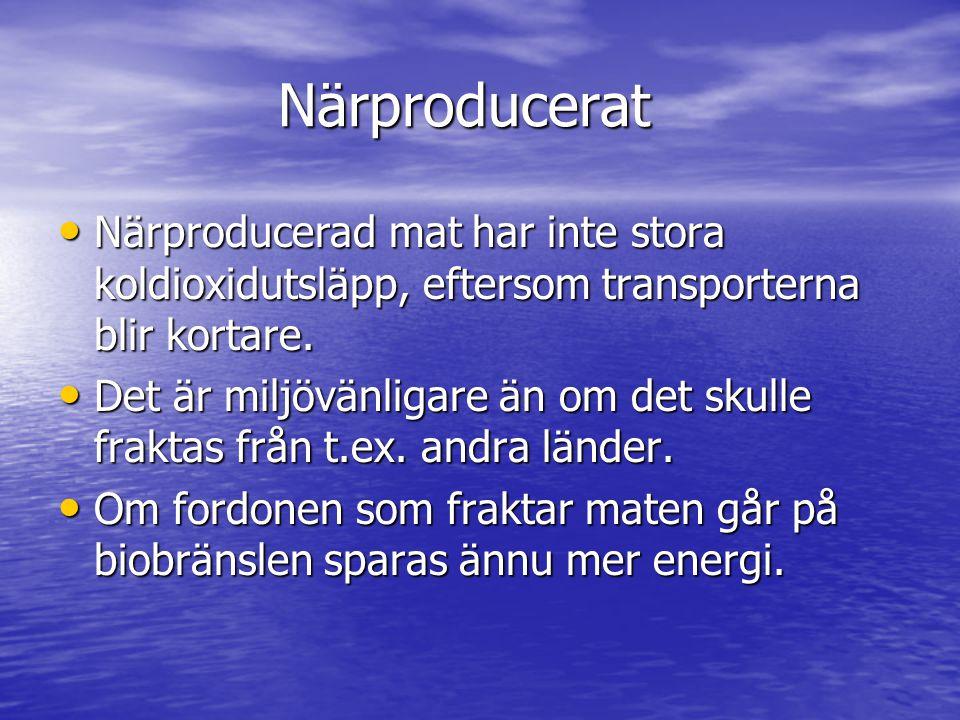 Närproducerat Närproducerat Närproducerad mat har inte stora koldioxidutsläpp, eftersom transporterna blir kortare.