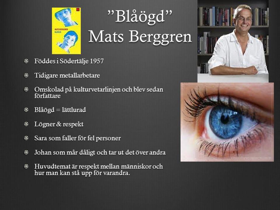 """""""Blåögd"""" Mats Berggren Föddes i Södertälje 1957 Tidigare metallarbetare Omskolad på kulturvetarlinjen och blev sedan författare Blåögd = lättlurad Lög"""